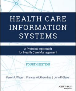 Test Bank for Health Care Information Systems: A Practical Approach for Health Care Management 4th Edition Karen A. Wager
