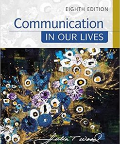 Test Bank for Communication in Our Lives 8th Edition Julia T. Wood