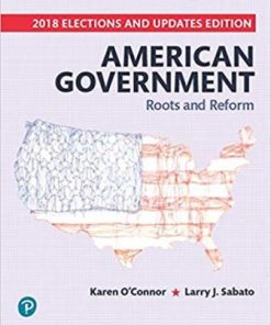 Test Bank for American Government: Roots and Reform, 2018 Elections and Updates Edition 13th Edition O'Connor
