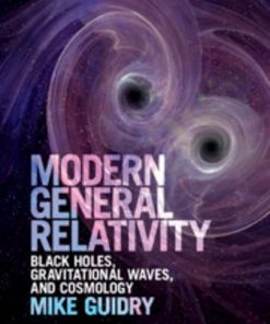 Solution Manual for Modern General Relativity Black Holes, Gravitational Waves, and Cosmology 1st Edition Guidry