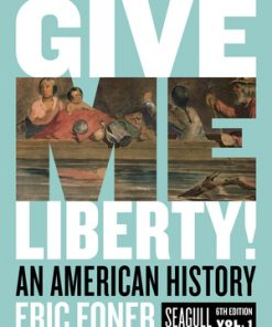 Test Bank for Give Me Liberty! An American History Seagull 6th Edition Volume One by Foner
