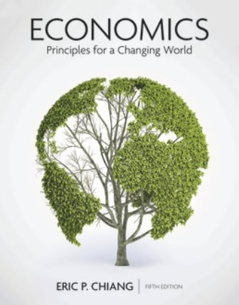 Solution Manual for Economics: Principles for a Changing World 5th Edition Eric Chiang