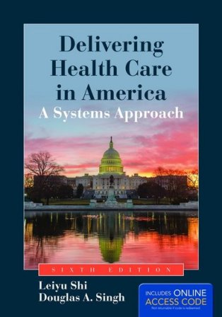 Test Bank for Delivering Health Care in America A Systems Approach 6th Edition Shi