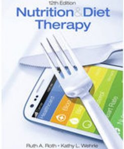 Solution Manual for Nutrition and Diet Therapy 12th Edition Roth