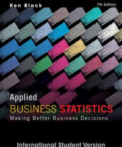 Solution Manual for Applied Business Statistics: Making Better Business Decisions 7th Edition International Student Version Black