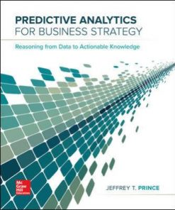 Test Bank for Predictive Analytics for Business Strategy 1st Edition Prince